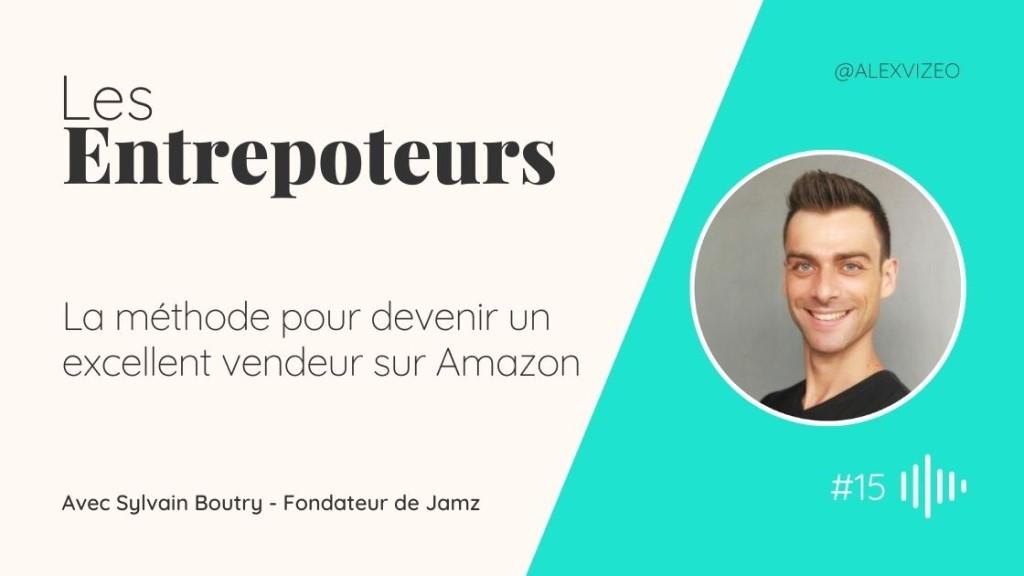 podcast entrepoteur entrepreneur devenir vendeur Amazon sylvain boutry